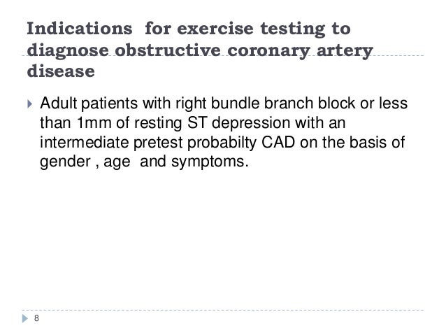 Indications for exercise testing to diagnose obstructive coronary artery disease 8  Adult patients with right bundle bran...