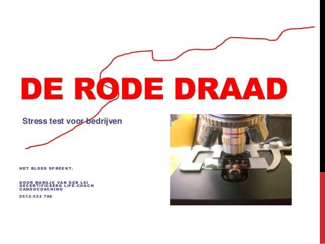 DE RODE DRAAD Stress test voor bedrijven  HET BLOED SPREEKT.  DOOR MARGJE VAN DER LEI GECERTIFICEERD LIFE-COACH CANDOCOACH...