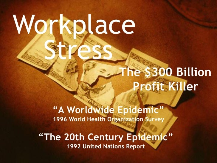 "Workplace  Stress                         The $300 Billion                           Profit Killer   ""A Worldwide Epidemic..."