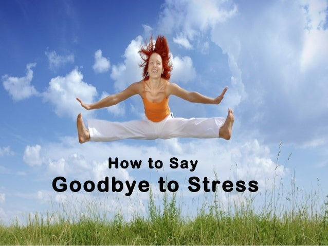 How to Say Goodbye to Stress