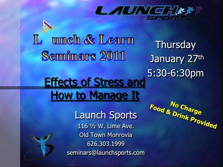 A<br />L   unch & Learn Seminars 2011<br />Thursday<br /> January27th<br />5:30-6:30pm<br />Effects of Stress and How to M...