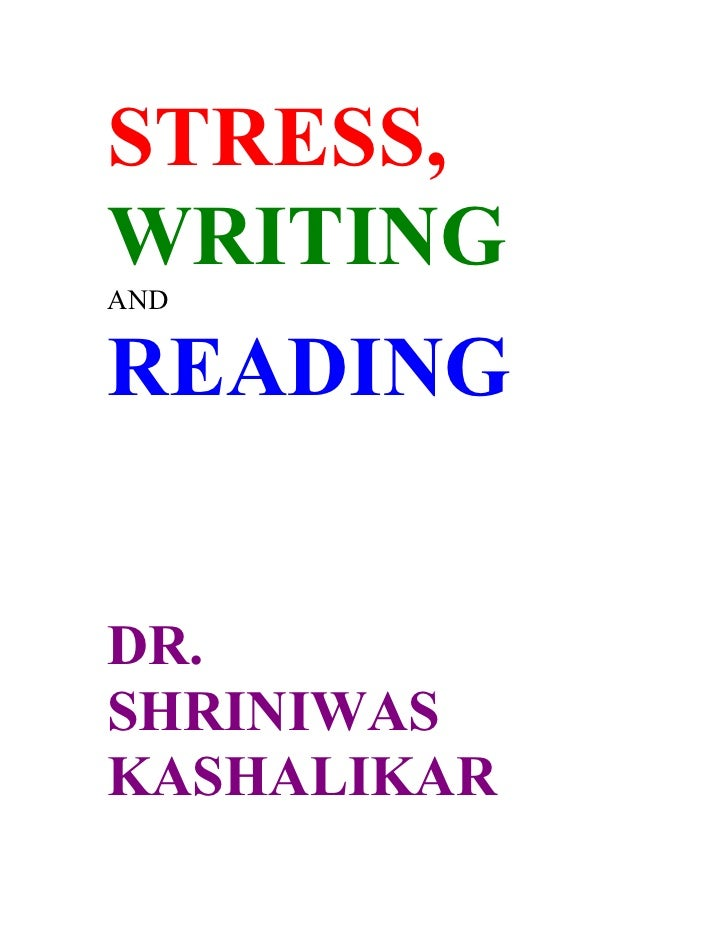 STRESS, WRITING AND   READING   DR. SHRINIWAS KASHALIKAR