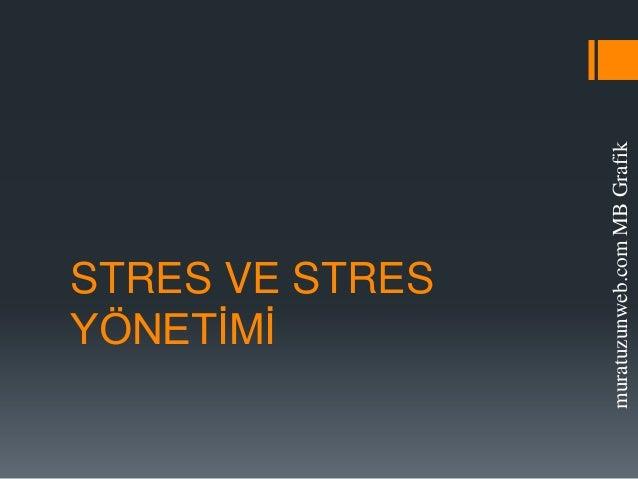 YÖNETİMİ     STRES VE STRESmuratuzunweb.com MB Grafik