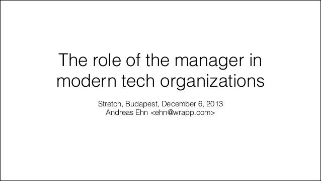 The role of the manager in modern tech organizations Stretch, Budapest, December 6, 2013 Andreas Ehn <ehn@wrapp.com>