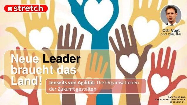 Otti Vogt COO C&G, ING Neue Leader braucht das Land! LEADERSHIP AND MANAGEMENT CONFERENCE DECEMBER 2-4 Jenseits von Agilit...