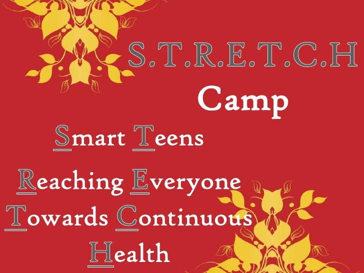S.T.R.E.T.C.H Camp<br />Smart Teens <br />Reaching Everyone Towards Continuous Health<br />