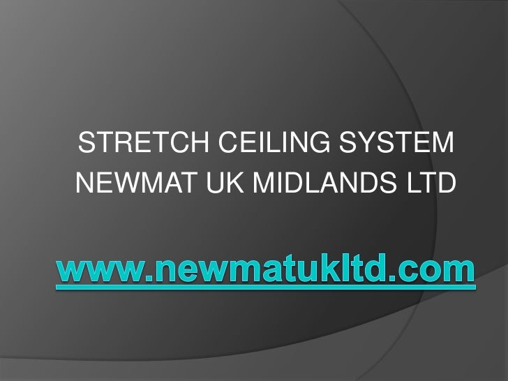 STRETCH CEILING SYSTEMNEWMAT UK MIDLANDS LTD
