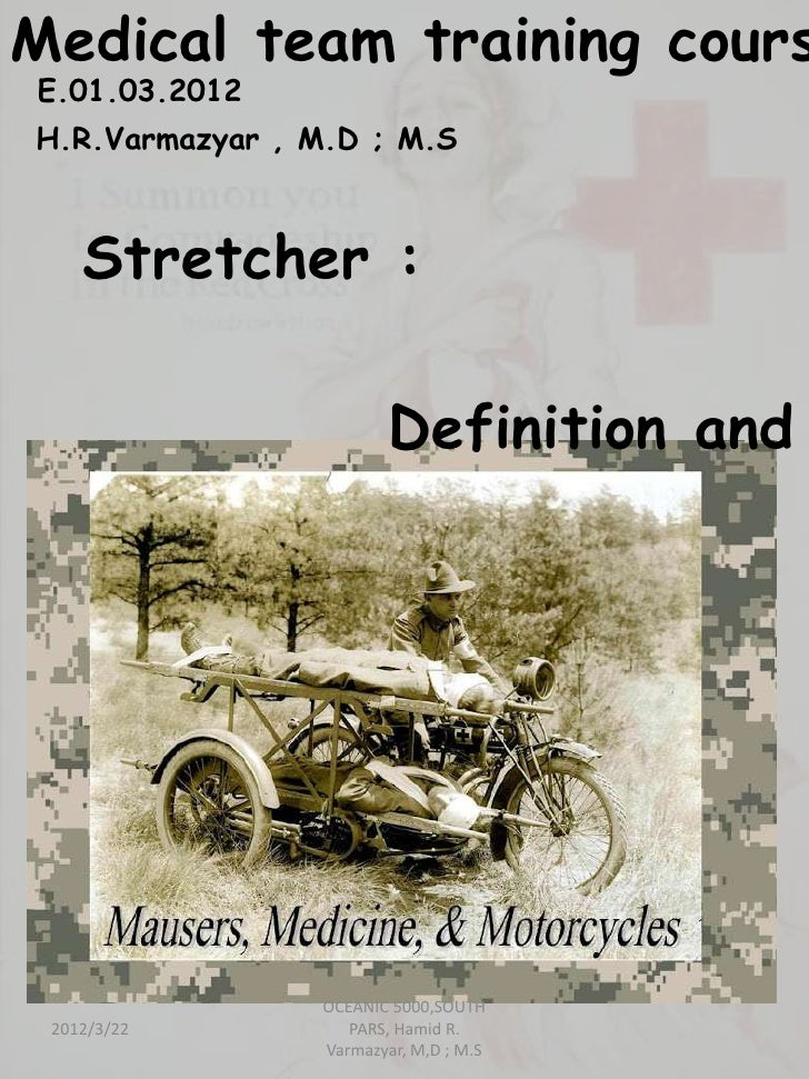 Medical team training coursE.01.03.2012H.R.Varmazyar , M.D ; M.S    Stretcher :                         Definition and    ...