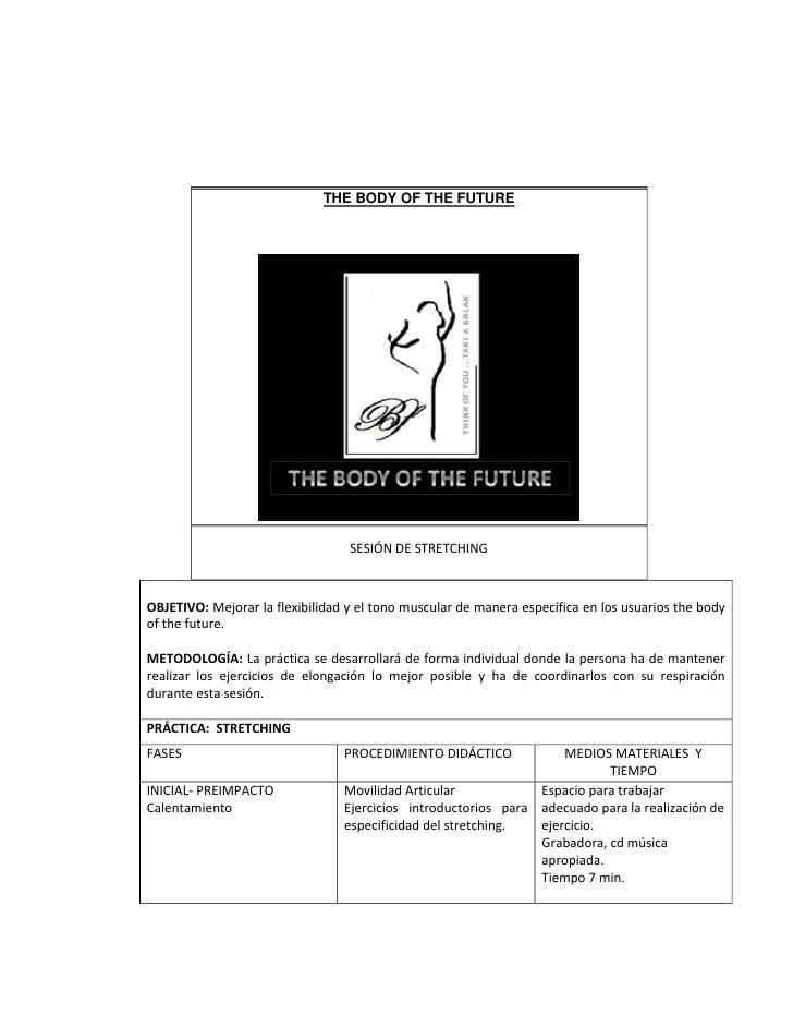 THE BODY OF THE FUTURE                                  SESIÓN DE STRETCHINGOBJETIVO: Mejorar la flexibilidad y el tono mu...