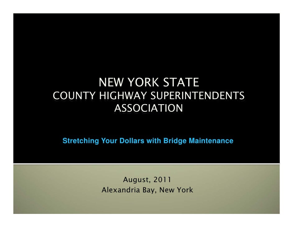 NEW YORK STATECOUNTY HIGHWAY SUPERINTENDENTS          ASSOCIATION Stretching Your Dollars with Bridge Maintenance         ...
