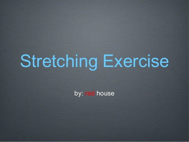 Stretching Exercise      by: red house