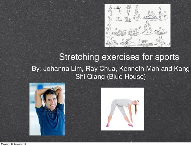 Stretching exercises for sports                         By: Johanna Lim, Ray Chua, Kenneth Mah and Kang                   ...