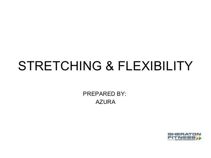 STRETCHING & FLEXIBILITY PREPARED BY:  AZURA