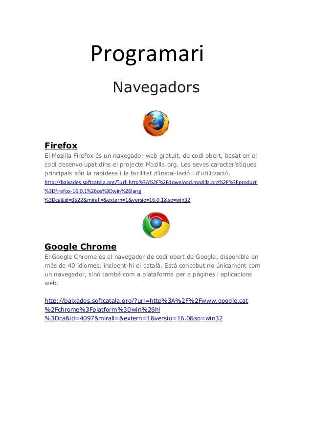 ProgramariNavegadorsFirefoxEl Mozilla Firefox és un navegador web gratuït, de codi obert, basat en elcodi desenvolupat din...
