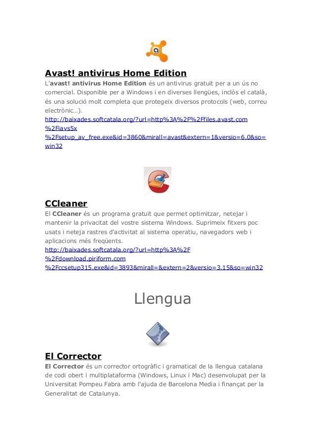 Avast! antivirus Home EditionLavast! antivirus Home Edition és un antivirus gratuït per a un ús nocomercial. Disponible pe...