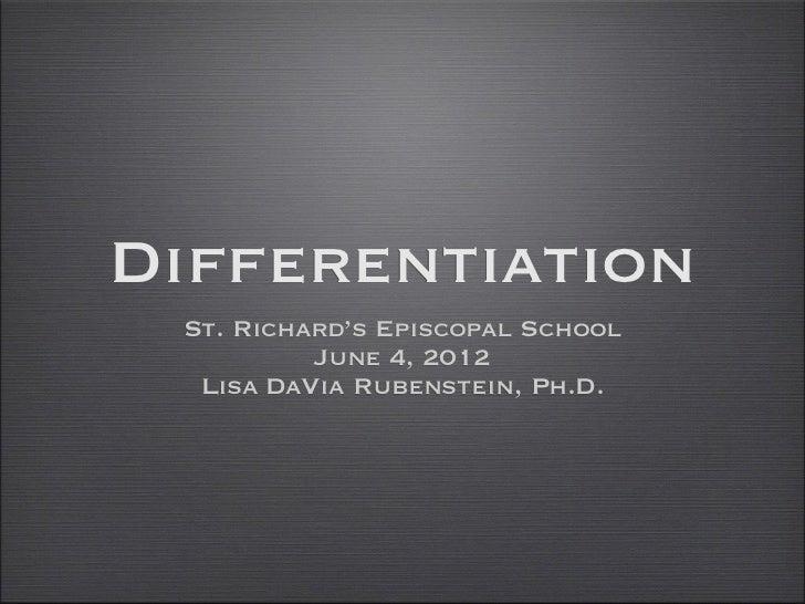 Differentiation St. Richard's Episcopal School          June 4, 2012  Lisa DaVia Rubenstein, Ph.D.