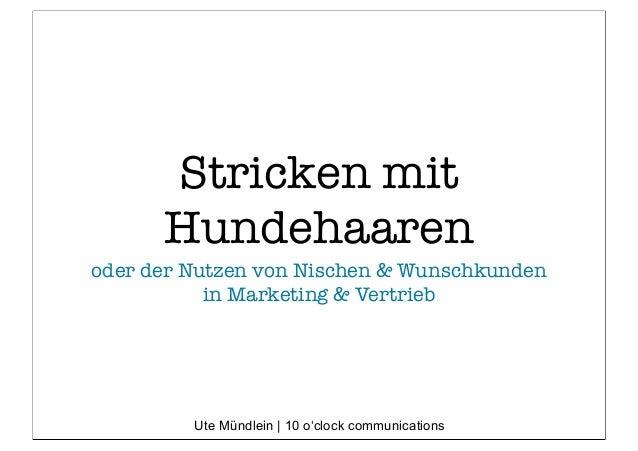 Stricken mit Hundehaaren oder der Nutzen von Nischen & Wunschkunden in Marketing & Vertrieb Ute Mündlein | 10 o'clock comm...