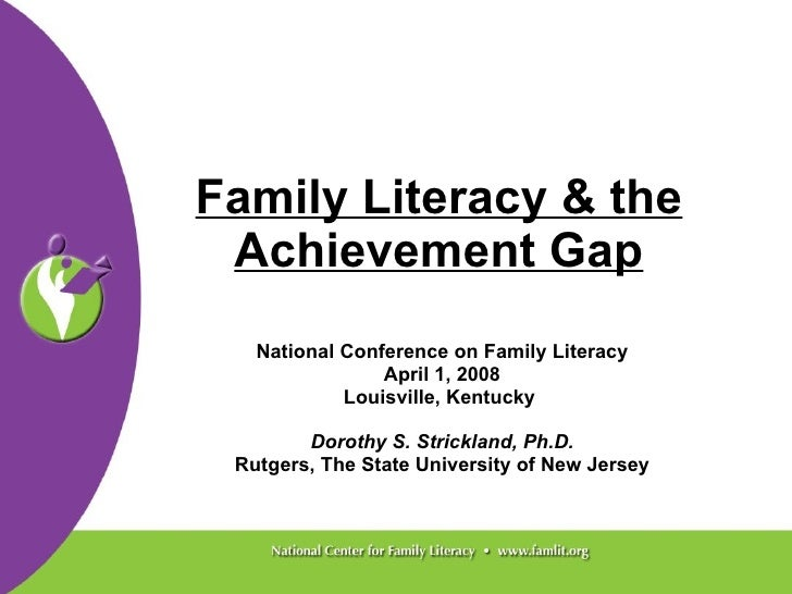 Family Literacy & the Achievement Gap National Conference on Family Literacy April 1, 2008 Louisville, Kentucky  Dorothy S...