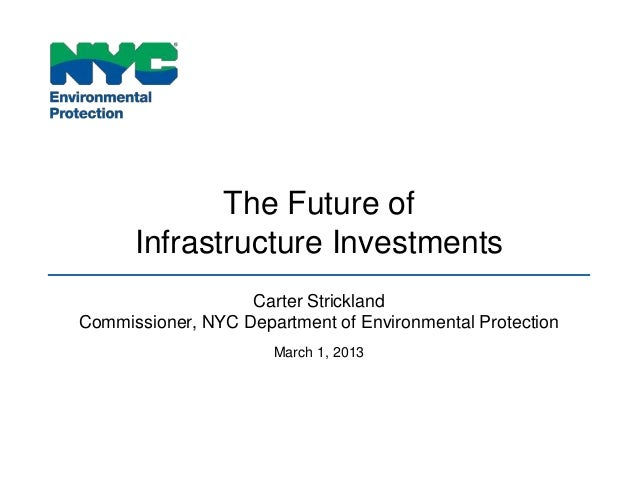 The Future of      Infrastructure Investments                   Carter StricklandCommissioner, NYC Department of Environme...