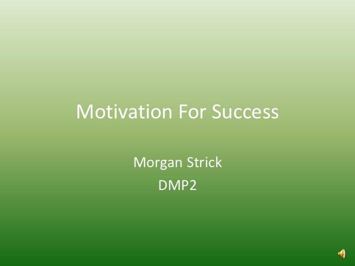 Motivation For Success      Morgan Strick         DMP2