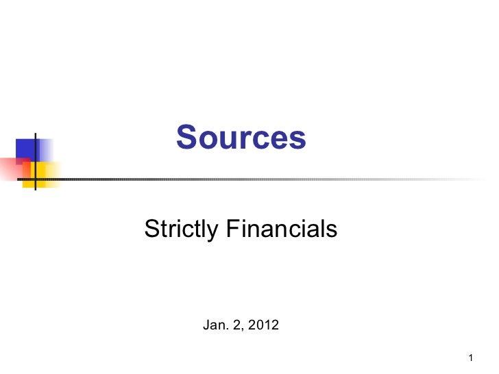 Sources <ul><ul><ul><ul><ul><li>Strictly Financials </li></ul></ul></ul></ul></ul><ul><ul><ul><ul><ul><li>Jan. 2, 2012 </l...