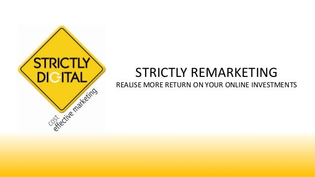 STRICTLY REMARKETING REALISE MORE RETURN ON YOUR ONLINE INVESTMENTS