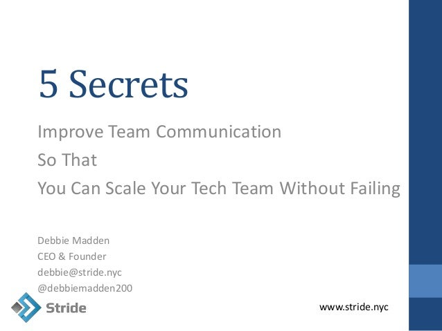 www.stride.nyc 5 Secrets Improve Team Communication So That You Can Scale Your Tech Team Without Failing Debbie Madden CEO...