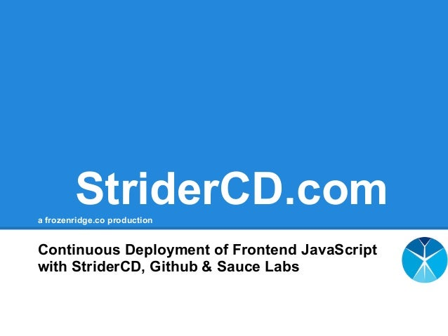 StriderCD.coma frozenridge.co production Continuous Deployment of Frontend JavaScript with StriderCD, Github & Sauce Labs