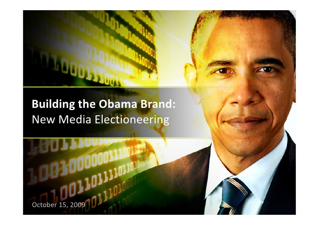 BuildingtheObamaBrand: NewMediaElectioneering     October15,2009