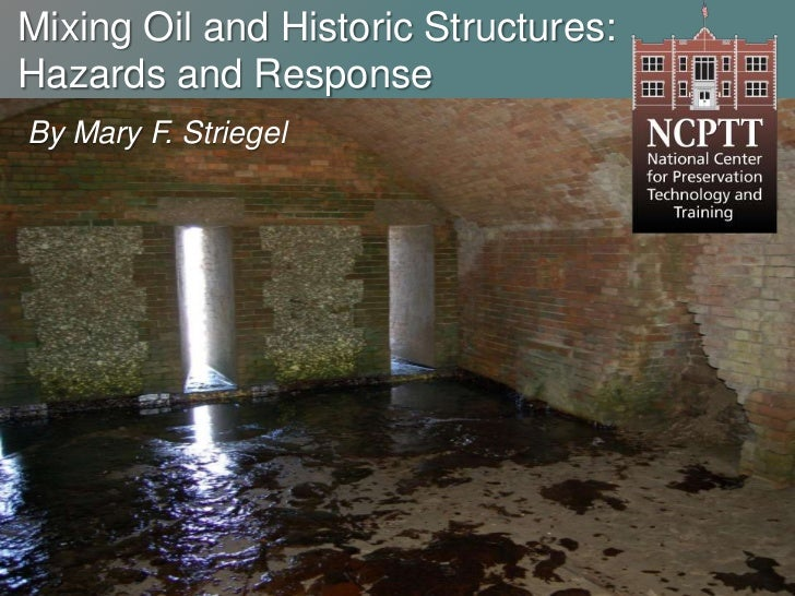 Mixing Oil and Historic Structures: Hazards and Response <br />By Mary F. Striegel<br />