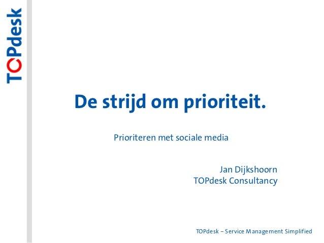 De strijd om prioriteit.    Prioriteren met sociale media                             Jan Dijkshoorn                      ...