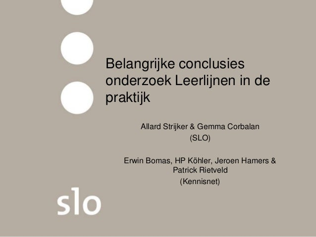 Belangrijke conclusies onderzoek Leerlijnen in de praktijk Allard Strijker & Gemma Corbalan (SLO) Erwin Bomas, HP Köhler, ...