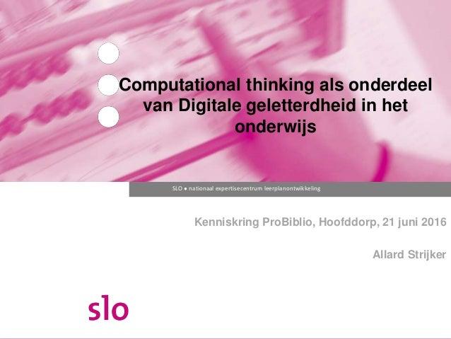 SLO ● nationaal expertisecentrum leerplanontwikkeling Computational thinking als onderdeel van Digitale geletterdheid in h...