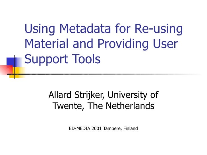 Using Metadata for Re-using Material and Providing User Support Tools Allard Strijker, University of Twente, The Netherlan...