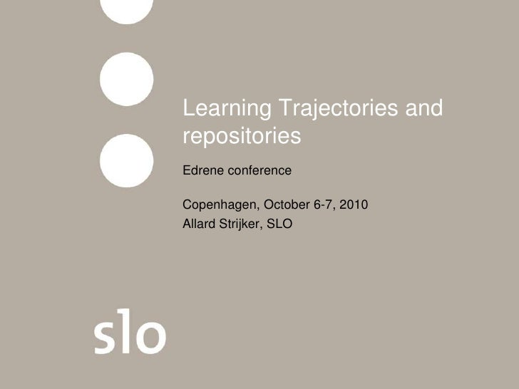 Learning Trajectories and repositories Edrene conference  Copenhagen, October 6-7, 2010 Allard Strijker, SLO