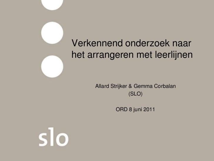 Verkennend onderzoek naarhet arrangeren met leerlijnen     Allard Strijker & Gemma Corbalan                     (SLO)     ...