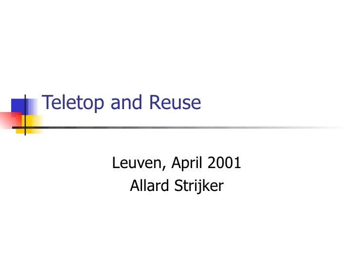 Teletop and Reuse Leuven, April 2001 Allard Strijker