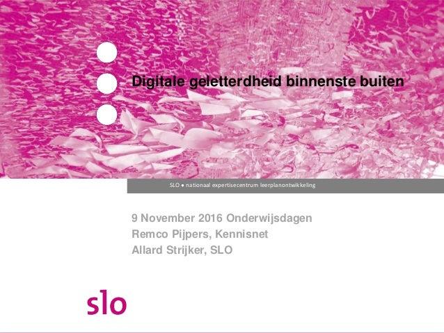 SLO ● nationaal expertisecentrum leerplanontwikkeling Digitale geletterdheid binnenste buiten 9 November 2016 Onderwijsdag...