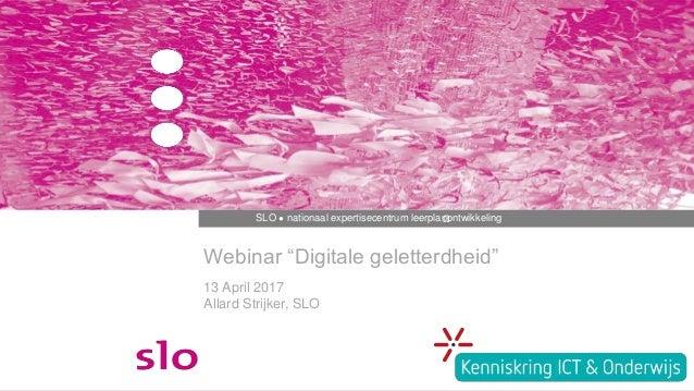 """ΩSLO ● nationaal expertisecentrum leerplanontwikkeling Webinar """"Digitale geletterdheid"""" 13 April 2017 Allard Strijker, SLO"""