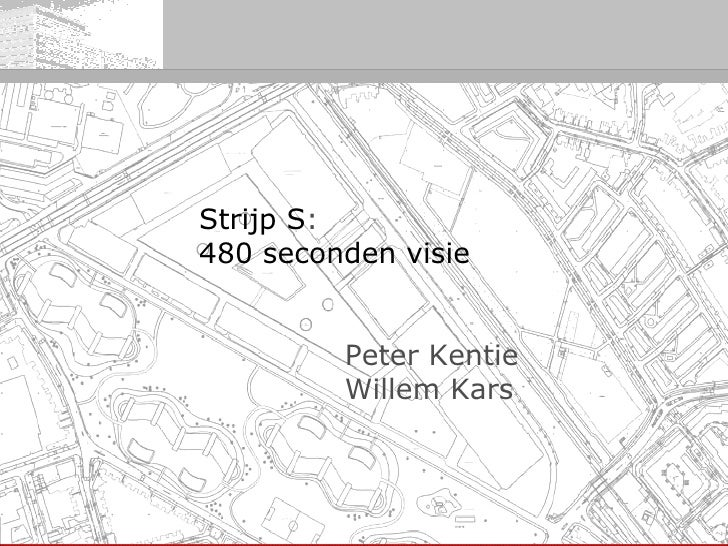 Strijp S :   480 seconden visie  Peter Kentie Willem Kars