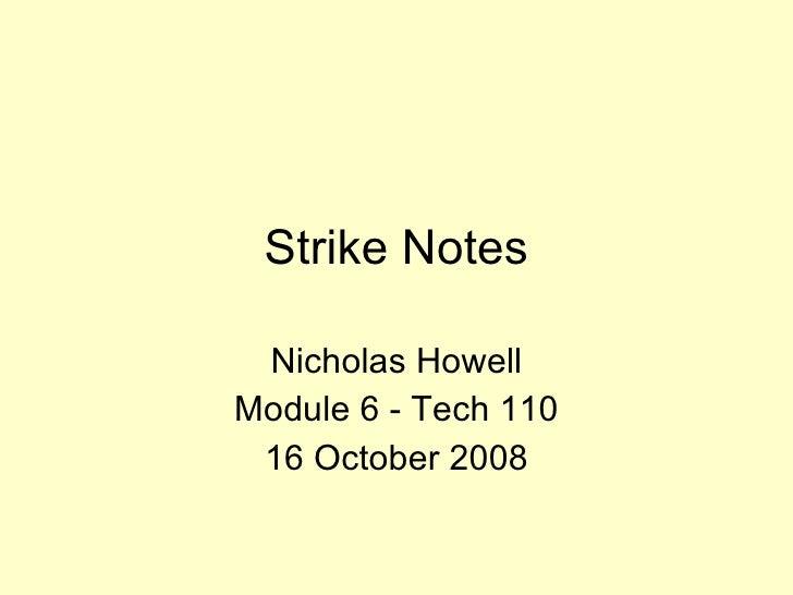 Strike Notes Nicholas Howell Module 6 - Tech 110 16 October 2008