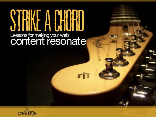 Strike A Chord Lessons For Making Your Web Content Resonate