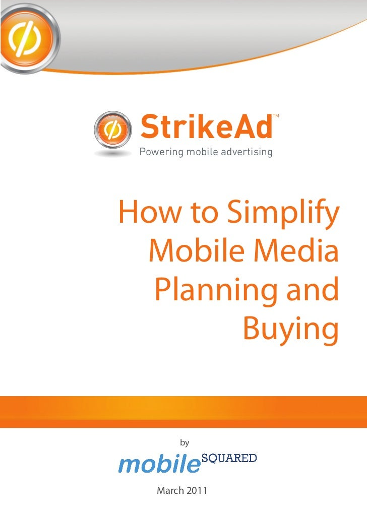 StrikeAd                           TM Powering mobile advertisingHow to Simplify Mobile Media  Planning and        Buying ...