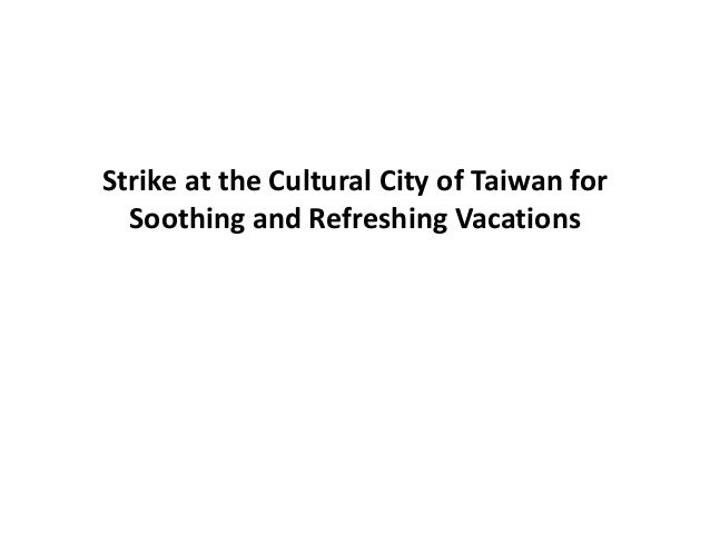 Strike at the Cultural City of Taiwan for  Soothing and Refreshing Vacations