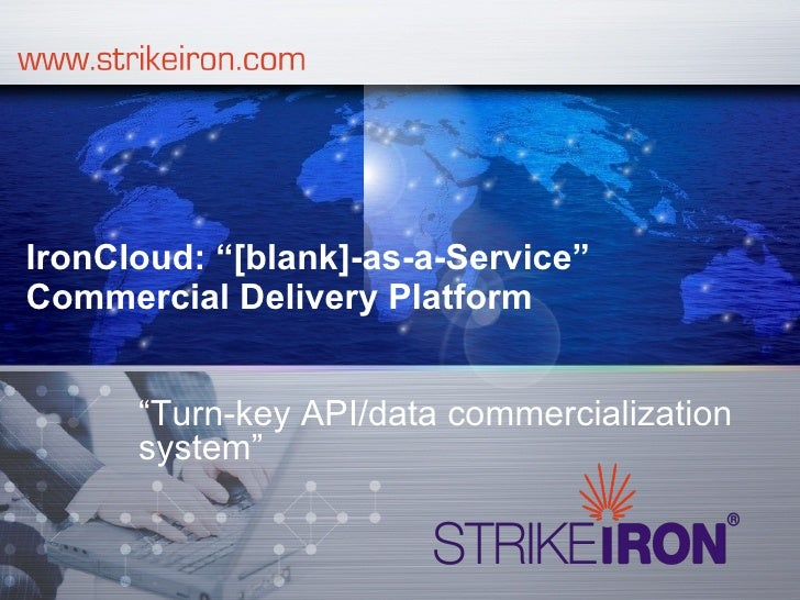 """IronCloud: """"[blank]-as-a-Service"""" Commercial Delivery Platform         """"Turn-key API/data commercialization       system"""""""