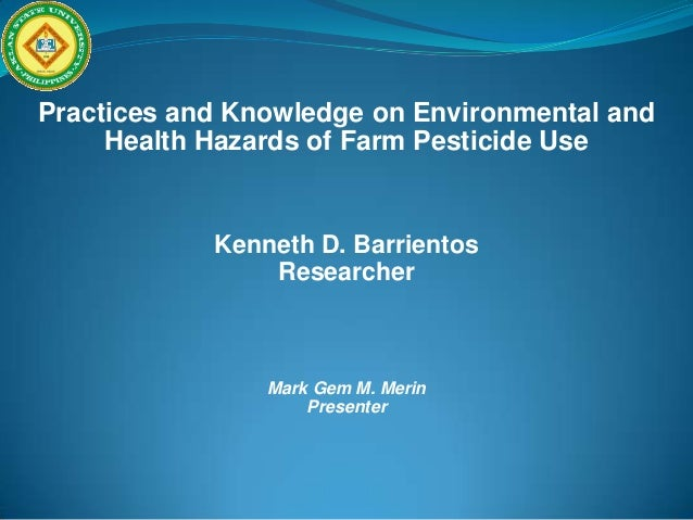 Practices and Knowledge on Environmental and Health Hazards of Farm Pesticide Use  Kenneth D. Barrientos Researcher  Mark ...