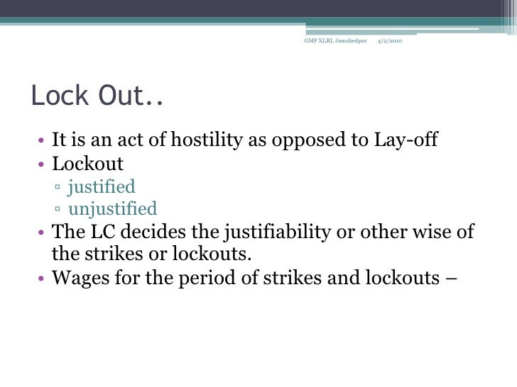 strikes and lockouts When collective bargaining reaches an impasse, and certain other legal rules are complied with, a legal work stoppage may occur work stoppages are typically referred to as either strikes or lockouts, both of which are often accompanied by picketing.
