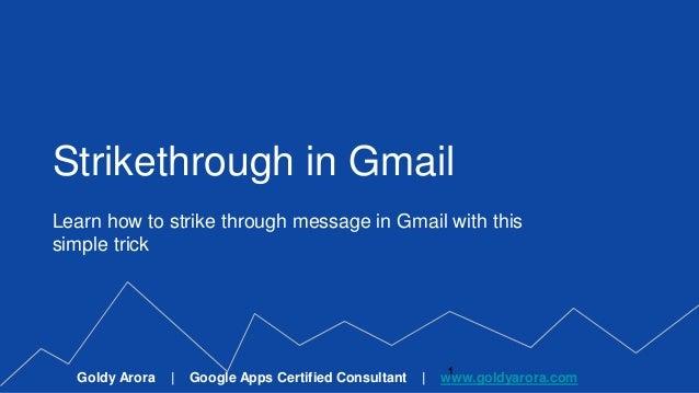 Strikethrough in Gmail Goldy Arora | Google Partner