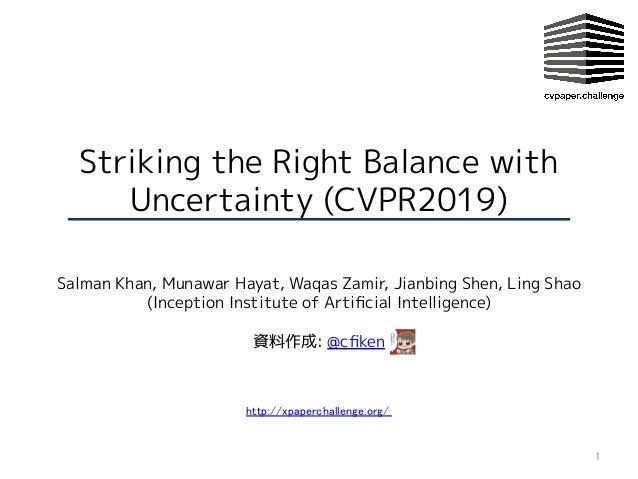 Striking the Right Balance with Uncertainty (CVPR2019) Salman Khan, Munawar Hayat, Waqas Zamir, Jianbing Shen, Ling Shao (...