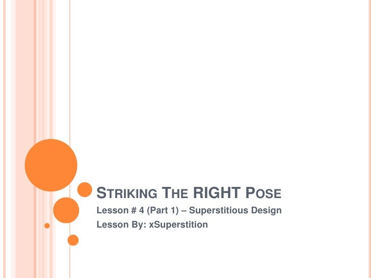 Striking The RIGHT Pose<br />Lesson # 4 (Part 1) – Superstitious Design<br />Lesson By: xSuperstition<br />